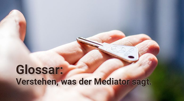 Glossar - Verstehen, was der Mediator sagt